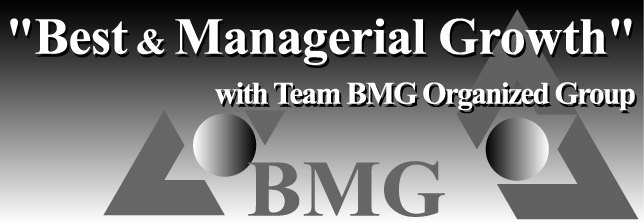 Best Managerial Growth with Team BMG Organized Group : As a firm we pride ourselves on giving clients the technical knowledge and service quality with a focus on personal relationships and affordability.